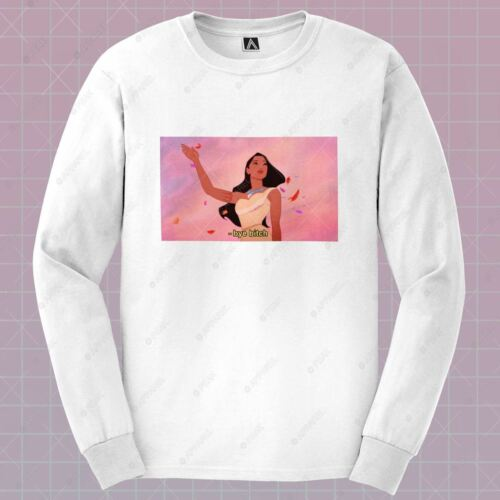 Bye Bitch Long Sleeve T-shirt Pocahontas Felicia Tee Crew Indie Princess Top