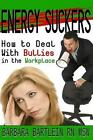 Energy Suckers: How to Deal with Bullies in the Workplace by Barbara Bartlein (Paperback / softback, 2013)