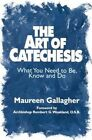 The Art of Catechesis: What You Need to be, Know and Do by Maureen Gallagher (Paperback, 2000)