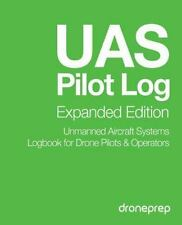 UAS Pilot Log Expanded Edition: Unmanned Aircraft Systems Logbook for Drone Pilots and Operators by droneprep (2015, Paperback)