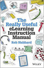 The Really Useful eLearning Instruction Manual: Your toolkit for putting elearning into practice by Rob Hubbard (Hardback, 2013)