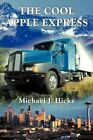 The Cool Apple Express 9781467877138 by Michael J. Hicks Paperback