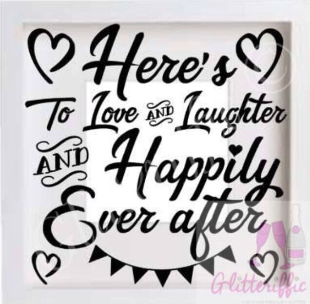 Here/'s to Love /& Laughter and Happily ever after vinyl sticker for box frame