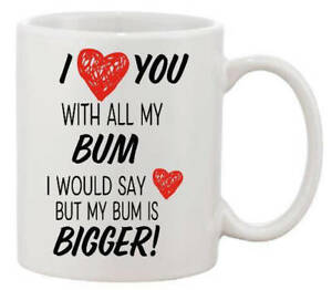 I Love You With All My Bum Funny Rude Joke Print Valentine S Day Mug