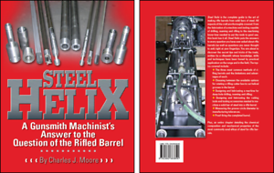 Steel Helix A Gunsmith Machinist/'s Answer to the Question of the Rifle Barrell b