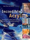 Incredible Acrylics: Techniques, Ideas and New Ways to Use This Versatile Medium by Jean-Paul Van Boxtel (Paperback, 2010)