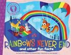 Rainbows Never End and Other Fun Facts by Laura Lyn DiSiena 9781481402750