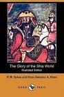 The Glory of the Shia World (Illustrated Edition) (Dodo Press) by P M Sykes, Khan Bahadur a Khan (Paperback / softback, 2008)
