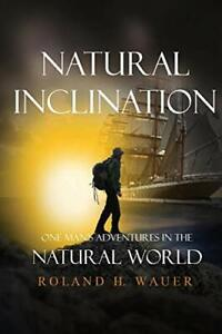Natural-Inclinations-One-Man-039-s-Adventures-in-the-Natural-World-Wauer