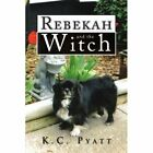 Rebekah and The Witch 9781441518873 by K C Pyatt Paperback
