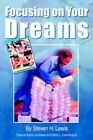 Focusing on Your Dreams 9781425713553 by Steven H. Lewis Book
