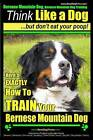 Bernese Mountain Dog, Bernese Mountain Dog Training AAA Akc - Think Like a Dog But Don't Eat Your Poop!: Bernese Mountain Dog Breed Expert Training - Don't Your Poop! by MR Paul Allen Pearce (Paperback / softback, 2014)