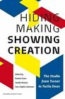 Hiding Making - Showing Creation: The Studio from Turner to Tacita Dean by Amsterdam University Press (Paperback, 2013)