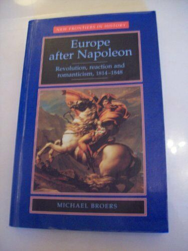 Europe After Napoleon  Revolution  Reaction and Romanticism  1814-184