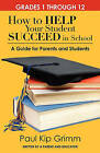 How to Help Your Student Succeed in School: A Guide for Parents and Students by Paul Kip Grimm (Paperback / softback)