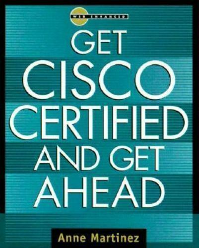 Get Cisco Certified and Get Ahead by Anne Martinez