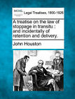 A Treatise on the Law of Stoppage in Transitu: And Incidentally of Retention and Delivery. by John Houston (Paperback / softback, 2010)