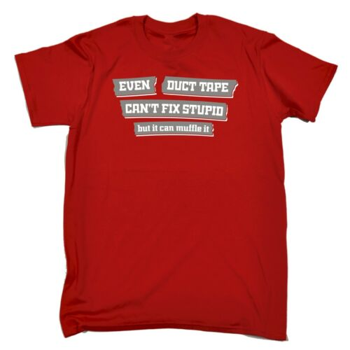 Even Duct Tape Can/'t Fix Stupid Funny Joke Humour T-SHIRT Birthday for him her