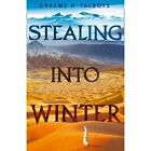 Stealing into Winter by Graeme Talboys (Paperback, 2016)