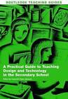 A Practical Guide to Teaching Design and Technology in the Secondary School by Taylor & Francis Ltd (Paperback, 2007)