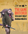 The Game Butcher: Wild About Meat by Aaron Smale, Darran Meates (Paperback, 2011)