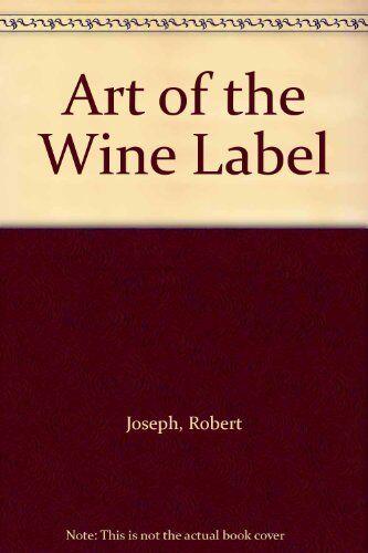 The Art of the Wine Label By Robert Joseph