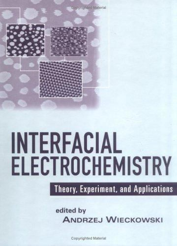Interfacial Electrochemistry: Theory: Experiment, and Applications by Wieckowski