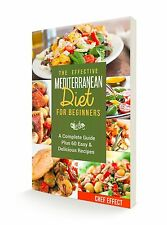 The Effective Mediterranean Diet for Beginners: A Complete Guide Plus 60 recipes