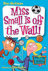Miss Small Is Off the Wall! by Dan Gutman (Hardback, 2005)