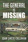 THE General is Missing by John (Jack) Callahan (Paperback, 2012)