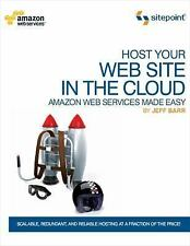 Host Your Web Site in the Cloud : Amazon Web Services Made Easy by Jeffrey...