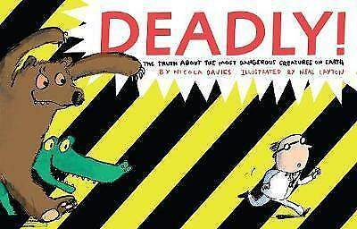 Deadly!: The Truth About the Most Dangerous Creatures on Earth, Davies, Nicola,