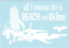 All I Wanna Do Is Beach And Wine Car Truck Suv Animal vinyl sticker decal