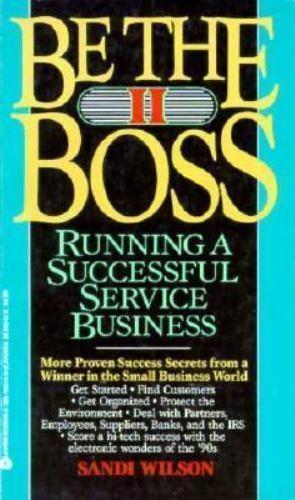 Be the Boss II Vol. II : Running a Successful Service Business by Sandi Wilson