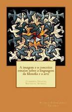 A Imagem e o Conceito : Ensaios Sobre a Linguagem Da Filosofia e a Arte by...