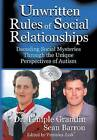 Unwritten Rules of Social Relationships: Decoding Social Mysteries Through the Unique Perspectives of Autism by Temple Grandin, Sean Barron (Hardback, 2004)