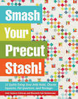 Smash Your Precut Stash!: 13 Quilts Using Your Jelly Rolls, Charm Squares & Fat Quarters with Yardage by Kate Carlson Colleran, Elizabeth Veit Balderrama (Paperback, 2015)