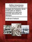 Voyages de L'Empereur de La Chine Dans La Tartarie: Ausquels on a Joint Une Nouvelle D Couverte Au Mexique. by Ferdinand Verbeist (Paperback / softback, 2012)