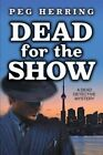 Dead for the Show: A Dead Detective Mystery by Peg Herring (Paperback / softback, 2015)