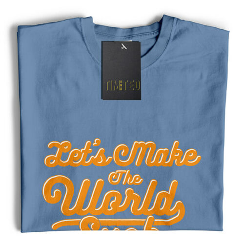 Positive T Shirt Let/'s Make the World Sucer moins Slogan Peace Hipster PMA
