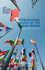 The Modern Muslim World: The International Politics of the Arab Spring :...
