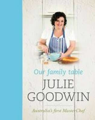 Our Family Table by Julie Goodwin (Hardback, 2010)