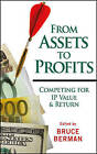 From Assets to Profits: Competing for IP Value and Return by Bruce Berman (Hardback, 2008)