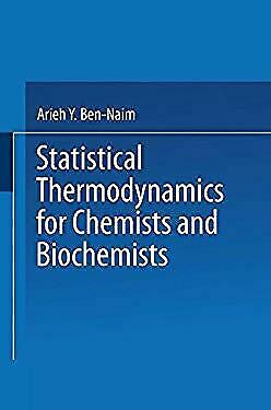 Statistical Thermodynamics for Chemists and Biochemists by Ben-Naim, Arieh