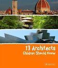 13 Architects Children Should Know by Florian Heine (Hardback, 2014)