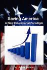 Saving America: A New Educational Paradigm by James L LaFerla (Paperback / softback, 2010)