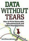 Data Without Tears : How to Write Measurable Educational Goals and Collect Meaningful Data by Terri Chiara Johnston (2010, Paperback)