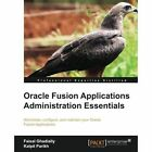 Oracle Fusion Applications Administration Essentials by Kalpit Parikh, Faisal Ghadially (Paperback, 2013)
