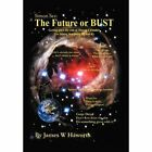Simon Sez: The Future or Bust: Getting Past the End of the Mayan Calendar by James W Haworth (Hardback, 2012)