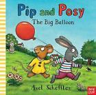 Pip and Posy: Big Balloon von Axel Scheffler (2016, Gebundene Ausgabe)